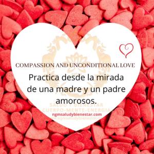Compassion and Unconditional Love. NGM Salud y Bienestar.